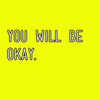 you will be okay.