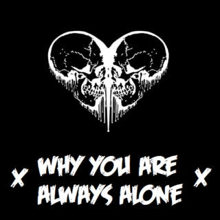 why you are always alone