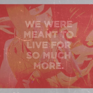 we were meant to live for so much more