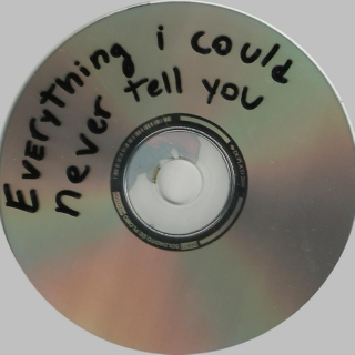 All the things I could never-ever tell you