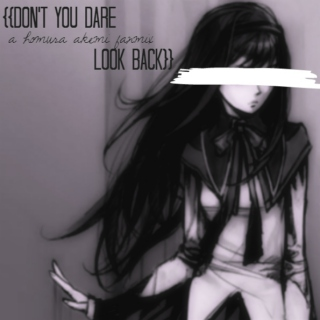 {DON'T YOU DARE LOOK BACK}