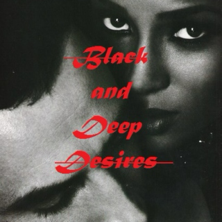 Black and Deep Desires