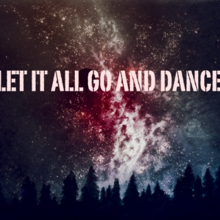 Let it all go and DANCE