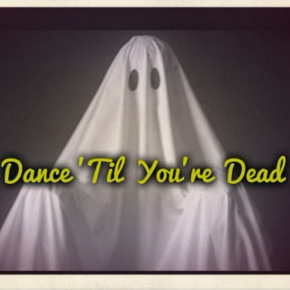 Dance 'til you're dead