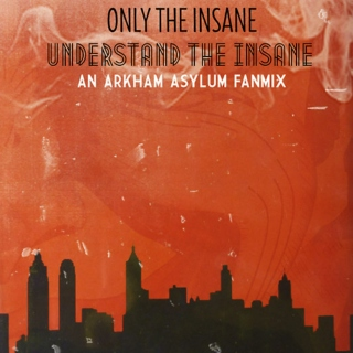 only the insane understand the insane