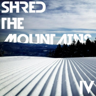 Shred the mountains IV