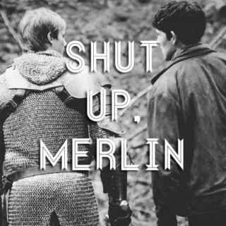 Shut Up, Merlin