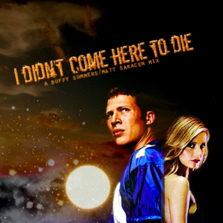 I Didn't Come Here to Die: A Buffy/Matt Fanmix