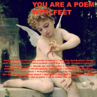 You are a poem with feet