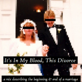 it's in my blood, this divorce