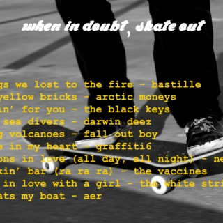 when in doubt, skate out