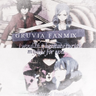 I wouldn't hesitate to risk my life for you || gruvia fanmix