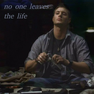no one leaves the life