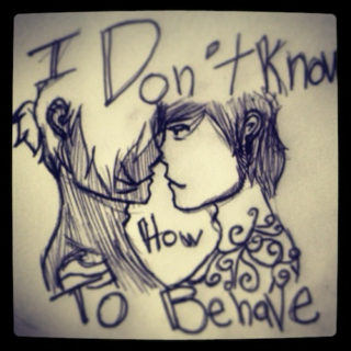 I Don't Know (How to Behave)