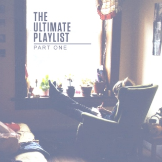 The Ultimate Playlist : Part One