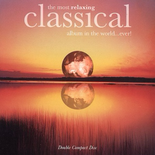 The Most Relaxing Classical Album in the World...Ever! Vol. 1