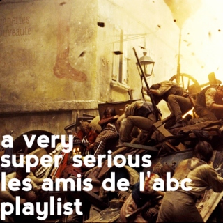 a very super serious les amis de l'abc playlist
