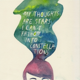 my thoughts are stars i cannot fathom into constellations