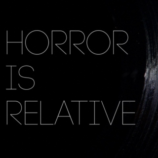 horror is relative