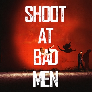 shoot at bad men