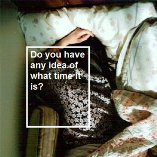 Do you have any idea of what time it is?