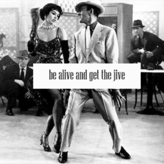 Be Alive and Get the Jive