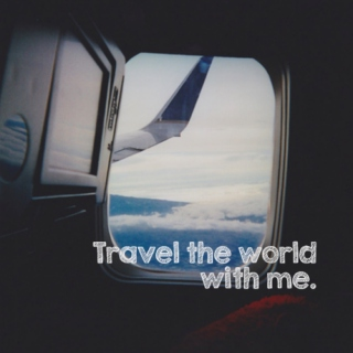 Travel the world with me.