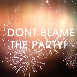 Don't Blame The Party!