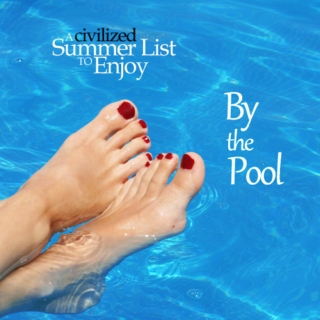 A civilized Summer List to Enjoy By the Pool