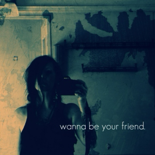 wanna be your friend.