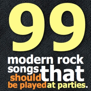 99 modern rock songs that should be played at parties.