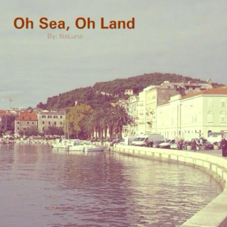 Oh Sea, Oh Land