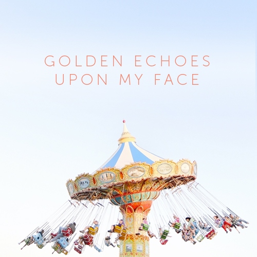 golden echoes upon my face