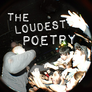 The Loudest Poetry