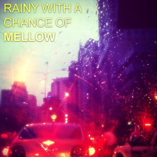 Rainy WIth A Chance Of Mellow