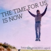 THE TIME FOR US IS NOW