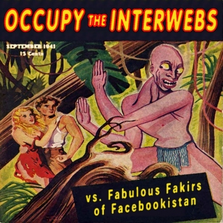 Occupy the Interwebs vs. Fabulous Fakirs of Facebookistan, Pt. 1