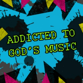 Addicted To God's Music .1