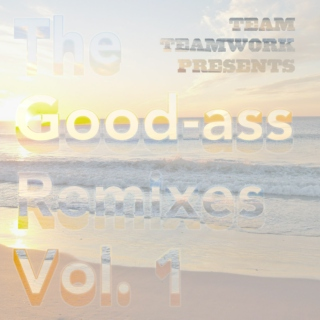 The Good-ass Remixes Vol. 1