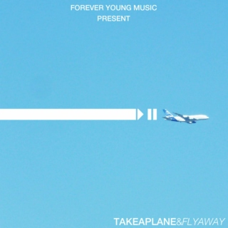FOREVER YOUNG MUSIC PRESENT: TAKEAPLANE&flyaway.