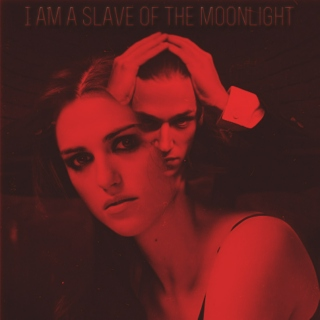 I am a slave of the moonlight