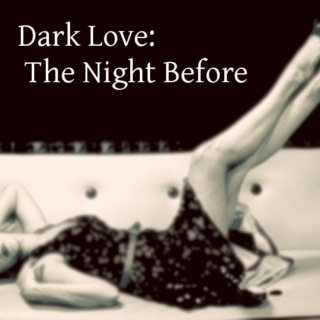 Dark Love:The Night Before