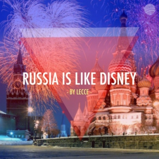 Russia is like Disney