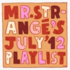 Mr. Strangé's July '12 Playlist