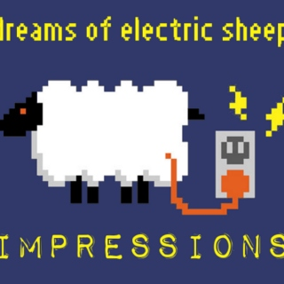 dreams of electric sheep - impressions