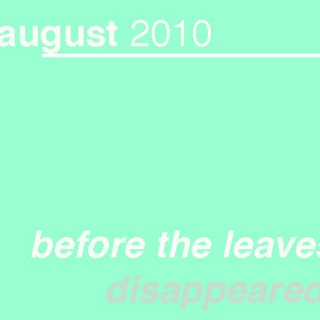 August 2010 / before the leaves disappeared.