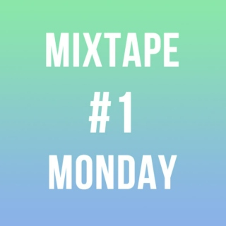 MIXTAPE MONDAY #1