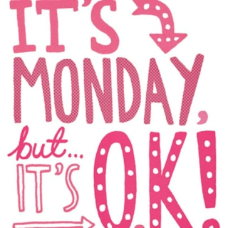 It's Monday, but...it's O.K.!!!