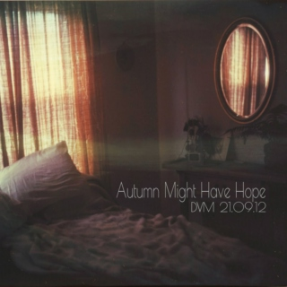 Autumn Might Have Hope