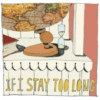 If I Stay Too Long